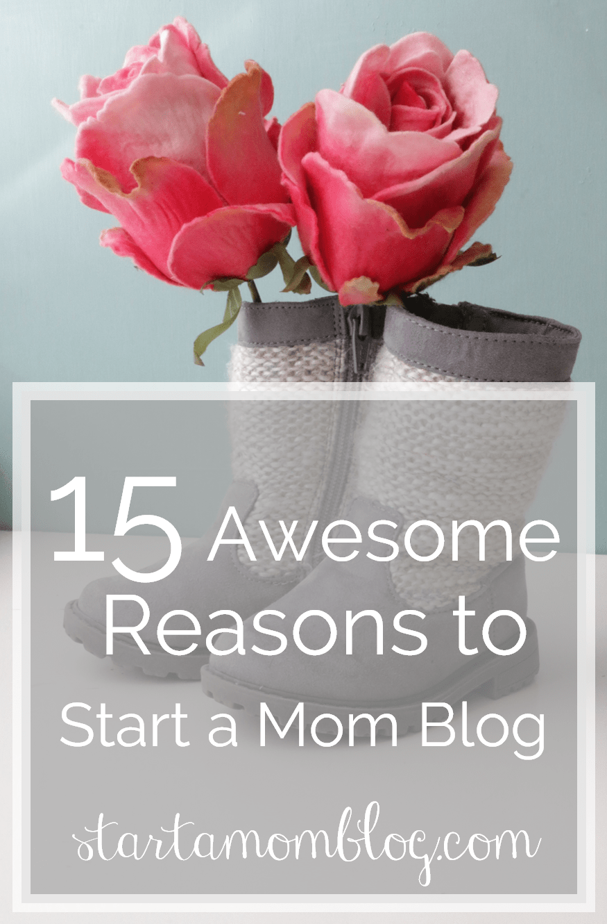 15 Awesome Reasons to Start a Mom Blog www.startamomblog.com v2