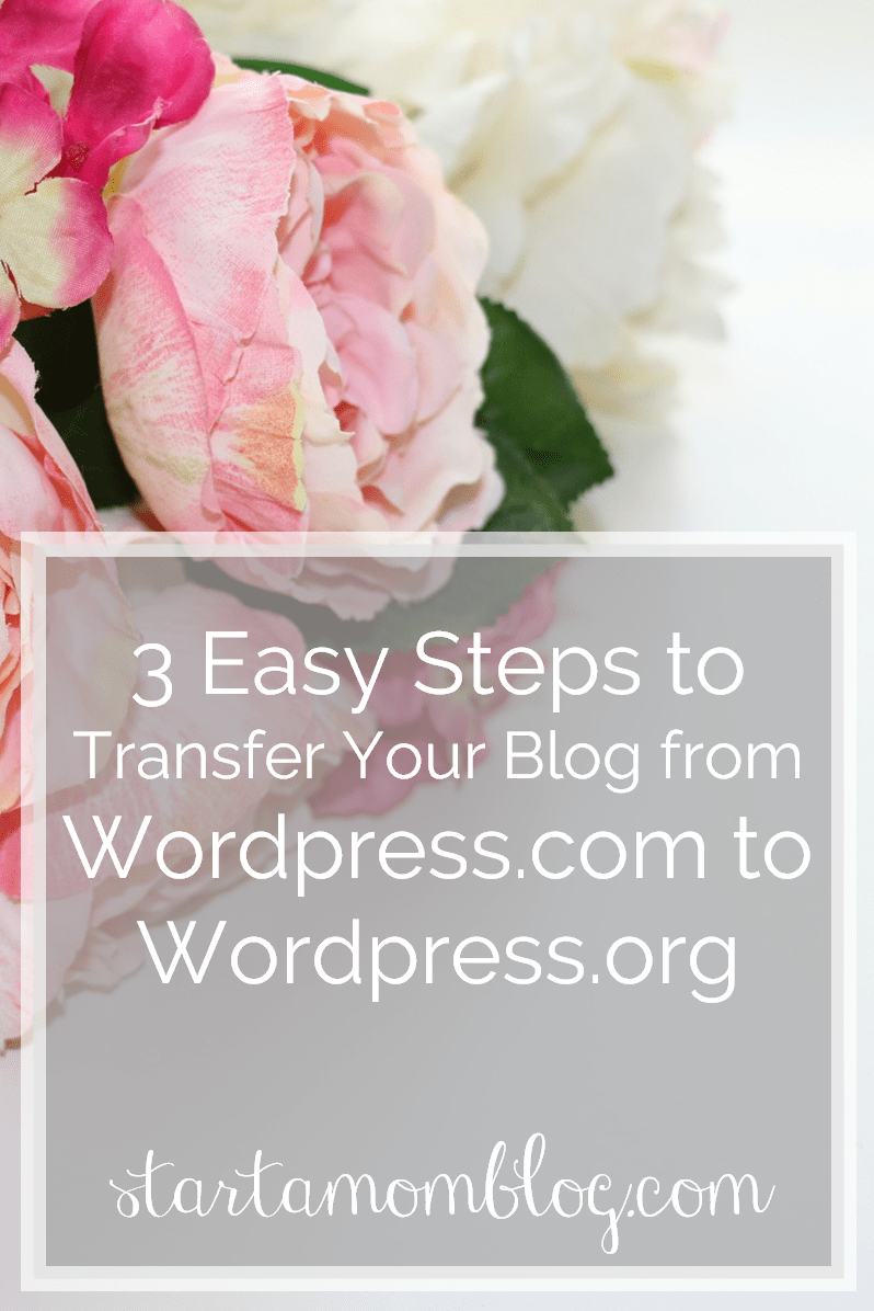 3 Easy Steps to transfer your blog from wordpress.com to wordpress.org startamomblog.com