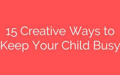 15 Creative Ways to Keep Your Child Busy While You Blog