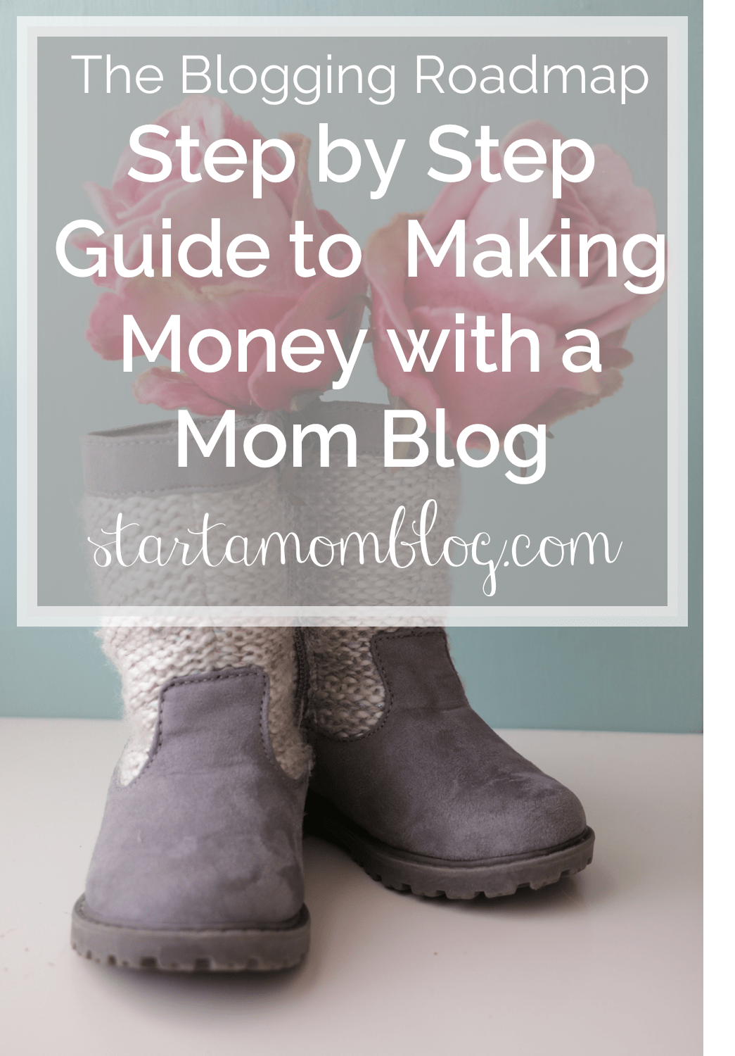 The Blogging Roadmap a step by step guide to making money with a mom blog www.startamomblog.com