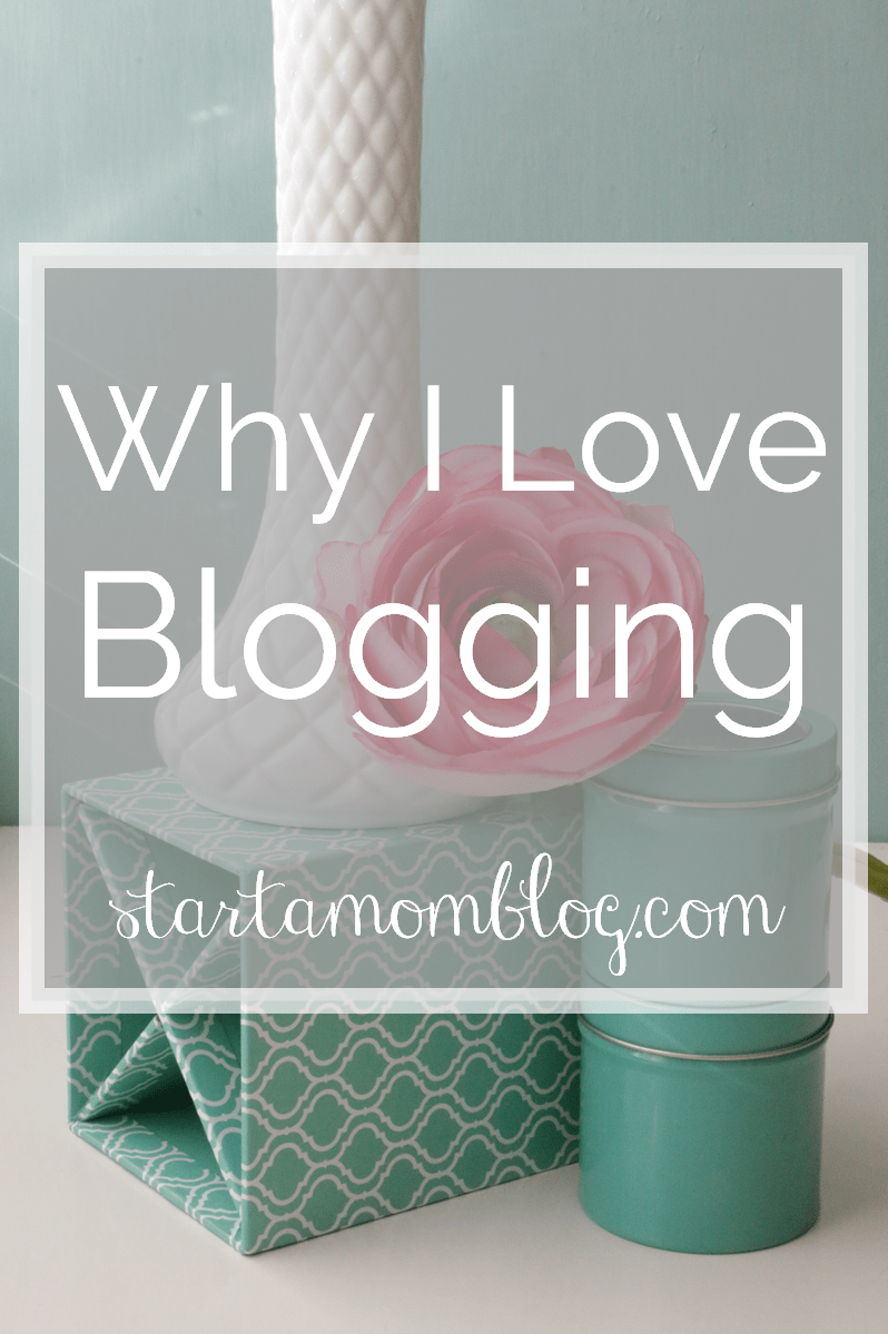 Why I love Blogging www.startamomblog.com