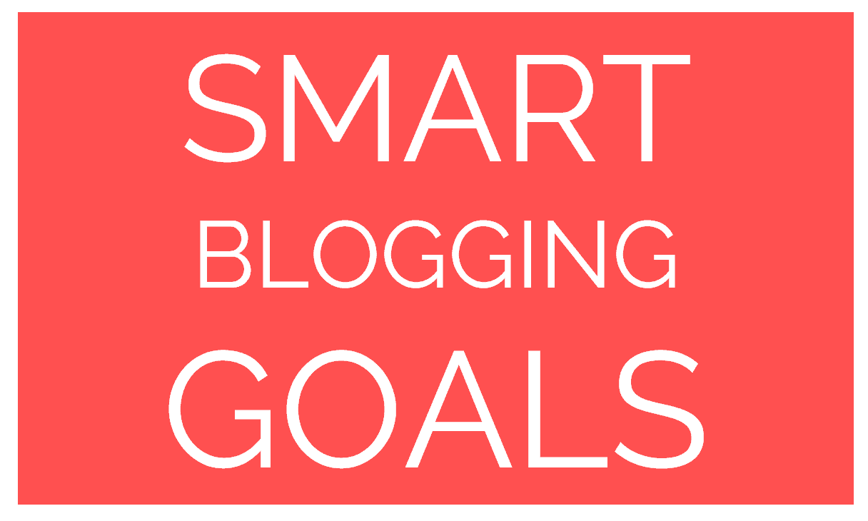 SMART Blogging Goals and Blog Business Plan