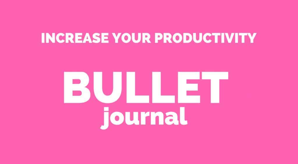 INCREASE YOUR PRODUCTIVITY BULLET JOURNAL