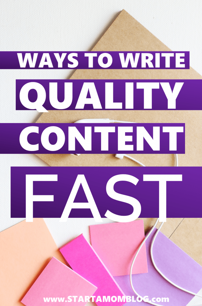 How to write amazing quality content fast for your blog! www.startamomblog.com