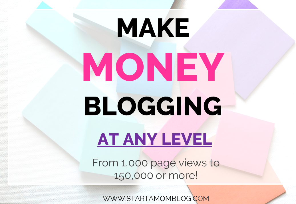 Make Money Blogging at Any Level as a Mom Blogger