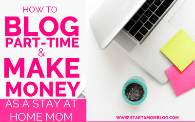 How to Blog Part-Time and Make Money as a Stay at Home Mom