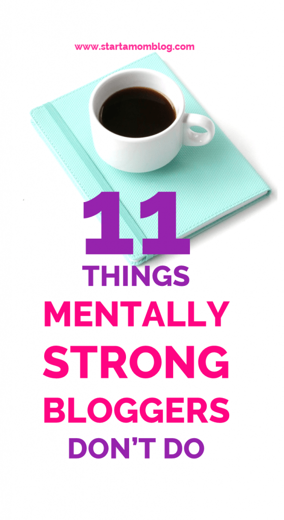 11 Things Mentally Strong Bloggers Dont Do