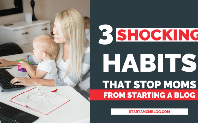 3 Bad Habits That Stop Moms from Starting a Blog