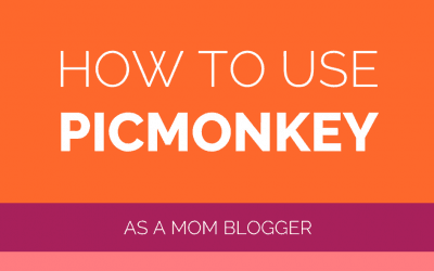 How to Use PicMonkey for Mom Bloggers