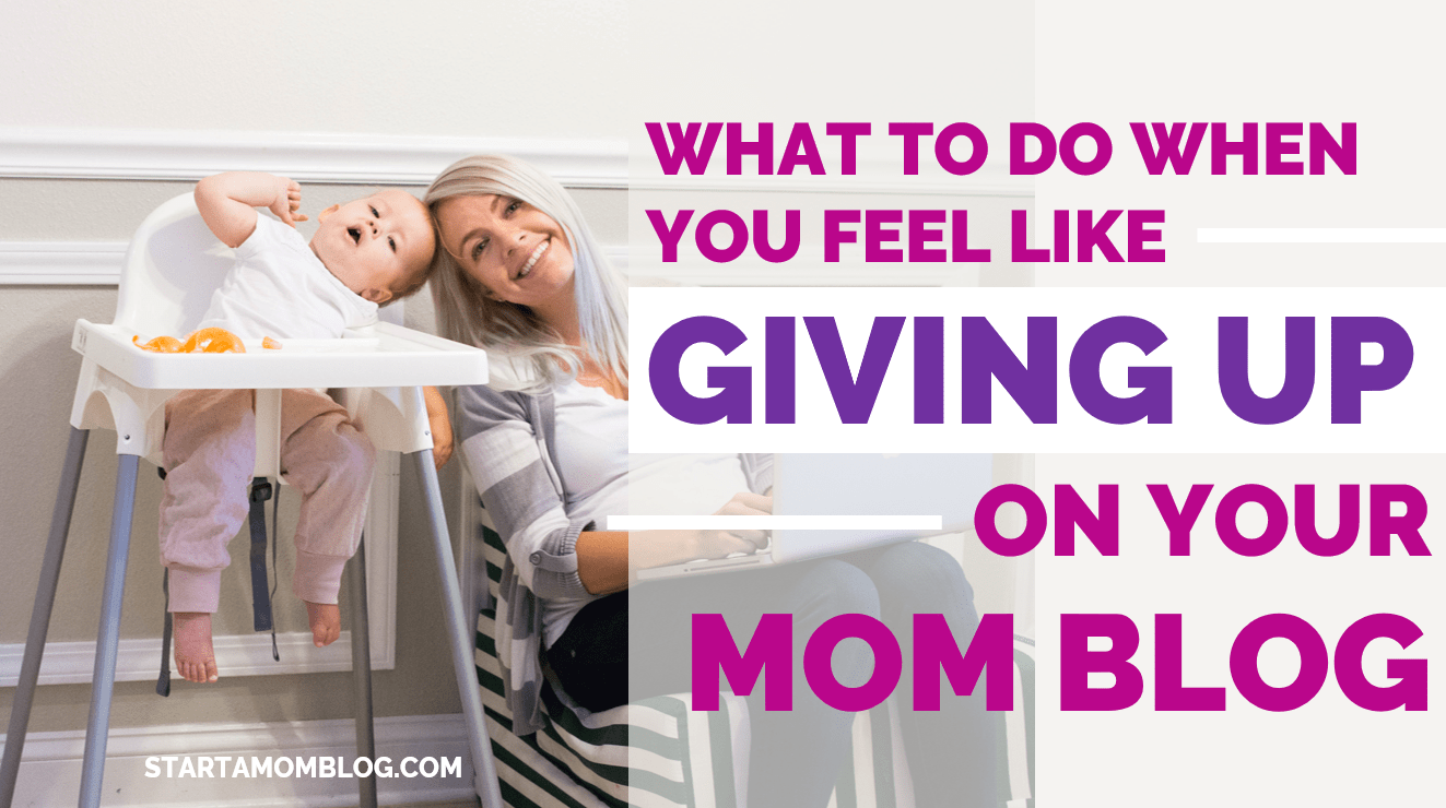 What to do when you feel like giving up on your mom blog