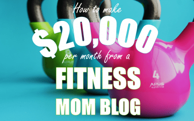How to Make Money with a Mom Fitness Blog – $20,000 Per Month