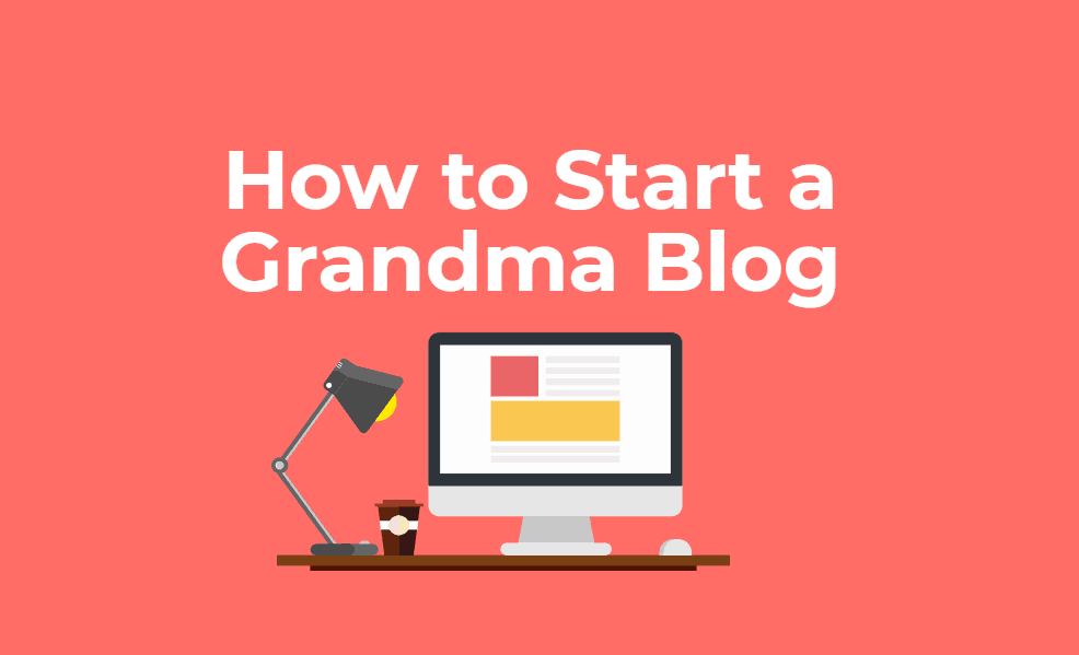 How to Start a Grandma Blog – 5 Reasons Why It's So Important!
