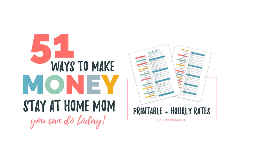 50 Real Ways to Make Money as a Stay at Home Mom + Hourly Rates