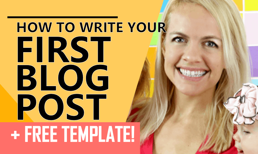 How to Write Your First Blog Post + Free Template