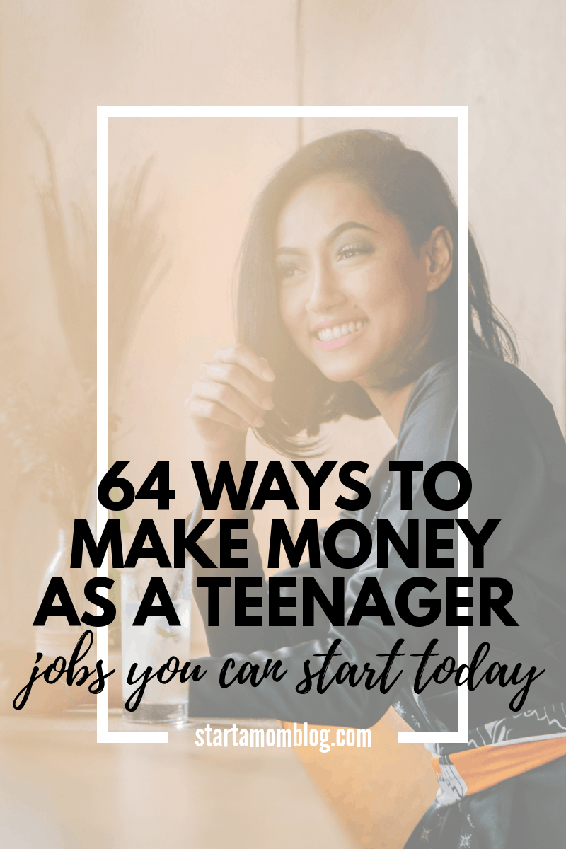 64 Ways to Make Money as a Teenager - Start a Mom Blog