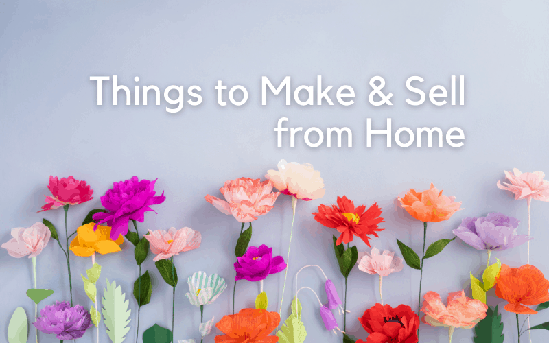 things to make and sell from home